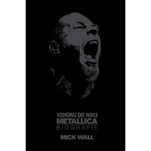 Vzhůru do noci. Metallica: Biografie - Mike Wall