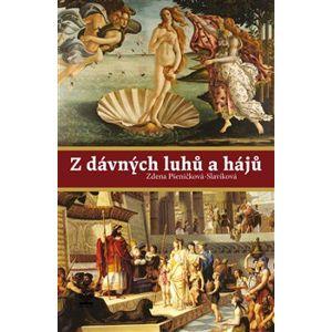 Z dávných luhů a hájů - Zdena Pšeničková-Slavíková