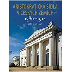 Aristokratická sídla v českých zemích 1780-1914 - Jiří Kuthan