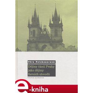 Dějiny částí Prahy jako dějiny farních obvodů - Věra Pelzbauerová e-kniha