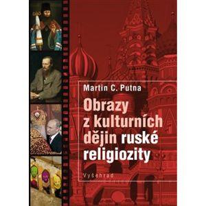 Obrazy z kulturních dějin ruské religiozity - Martin C. Putna