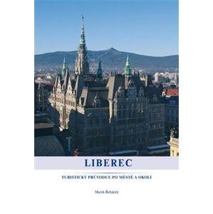 Liberec. průvodce po městě a okolí - Marek Řeháček