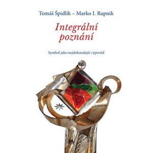 Integrální poznání. Symbol jako nejdokonalejší výpověď - Tomáš Špidlík, Marko Ivan Rupnik