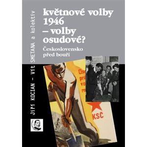 Květnové volby 1946 – volby osudové?. Československo před bouří - Jiří Kocian, Vít Smetana