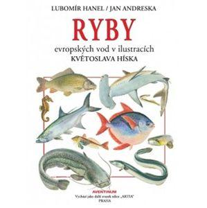 Ryby evropských vod v ilustracích Kvetoslava Hísla - Jan Andreska, Lubomír Hanel
