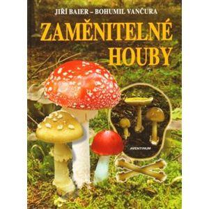 Zaměnitelné houby - Bohumil Vančura, Jiří Baier
