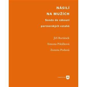Násilí na mužích. Sonda do zákoutí partnerských vztahů - Zuzana Podaná, Jiří Buriánek, Simona Pikálková