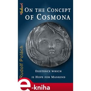 On the Concept of Cosmona. Existence which is Hope for Mankind - Rudolf Polách e-kniha