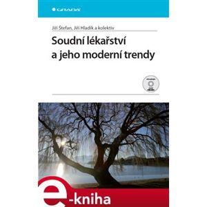 Soudní lékařství a jeho moderní trendy - Jiří Štefan, Jiří Hladík e-kniha