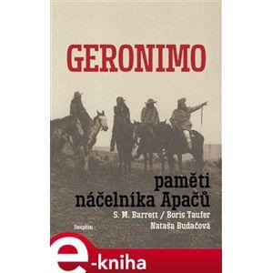 Geronimo. Paměti náčelníka Apačů. Paměti náčelníka Apačů - S.M. Barrett, Nataša Budačová, Boris Taufer e-kniha