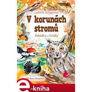 V korunách stromů. Pohádky s křídly - Ludmila Bakonyi Selingerová, Eva Koupová e-kniha