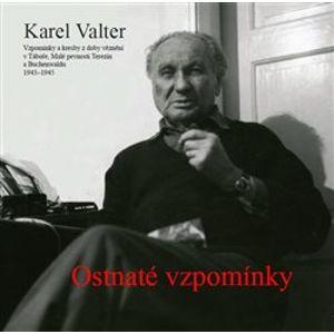 Ostnaté vzpomínky. Vzpomínky a kresby z věznění v Táboře, Malé pevnosti Terezín a Buchenwaldu 1943-1945 - Karel Valter
