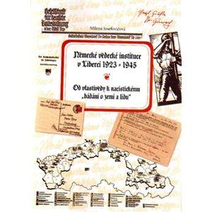 Německé vědecké instituce v Liberci 1923 –1945. Od vlastivědy k nacistickému bádání o zemi a lidu - Milena Josefovičová