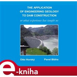 "The Application of Engineering Geology to Dam Construction. or ""What Experience Has Taught Us"" - Pavel Bláha, Otto Horský e-kniha"
