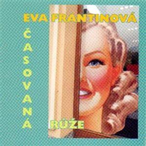 Časovaná růže - Eva Frantinová