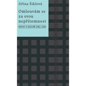 Omlouvám se za svou nepřítomnost. Dopisy z Ruzyně 1981–1982 - Jiřina Šiklová
