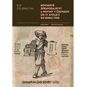 Novinové zpravodajství a noviny v Čechách od 17. století do roku 1740 - Eva Stejskalová