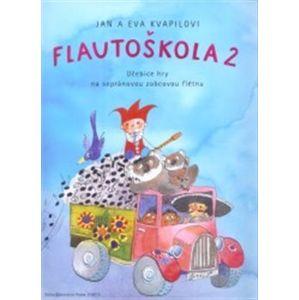 Flautoškola 2. Učebnice hry na sopránovou zobcovou flétnu - Jana Kvapilová, Jan Kvapil