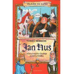 Jan Hus. očima krejčího Ondřeje a panny Anežky - Tomáš Němeček