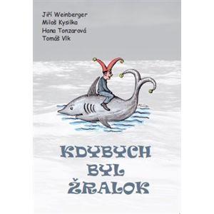 Kdybych byl žralok - Jiří Weinberger, Miloš Kysilka, Hana Tonzarová, Tomáš Vlk