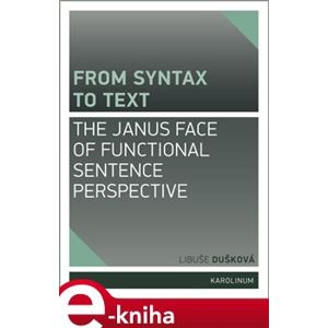 From syntax to Text: the Janus face of Functional Sentence Perspective - Libuše Dušková e-kniha