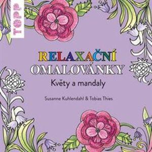 TOPP Relaxační omalovánky - Květy a mandaly - Susanne Kuhlendahl, Tobias Thies