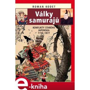 Války samurajů. Konflikty starého Japonska 1156–1877 - Roman Kodet e-kniha