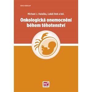 Onkologická onemocnění během těhotenství - Lukáš Rob, Michael J. Halaška