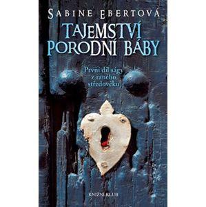 Tajemství porodní báby - 1. díl. První díl ságy z raného středověku - Sabine Ebertová