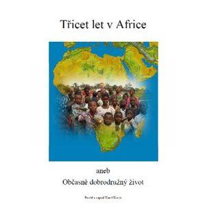Třicet let v Africe. aneb Občasně dobrodružný život - Karel Koreš