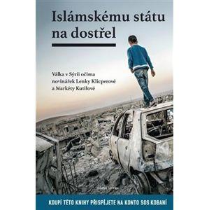 Islámskému státu na dostřel - Markéta Kutilová, Lenka Klicperová