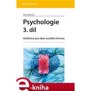 Psychologie 3. díl. Učebnice pro obor sociální činnost - Ilona Kopecká