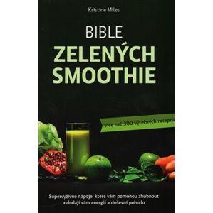 Bible zelených smoothie. více než 300 výtečných receptů - Kristina Miles