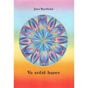Ve světě barev - Jana Bystřická