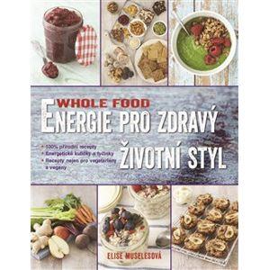 Energie pro zdravý životní styl. Whole food - Elise Muselesová