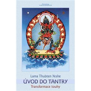 Úvod do tantry. Transformace touhy - Lama Thubten Yeshe