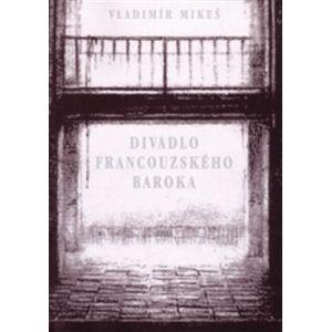 Divadlo francouzského baroka - Vladimír Mikeš