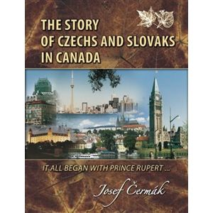 The Story of Czechs and Slovaks in Canada. It All Began With Prince Rupert - Josef Čermák
