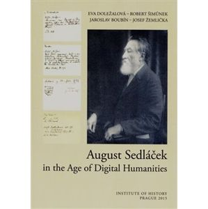 August Sedláček in the Age of Digital Humanities - Eva Doležalová, Robert Šimůnek, Jaroslav Boubín, Josef Žemlička