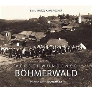 Verschwundener Böhmerwald - Emil Kintzl, Jan Fischer