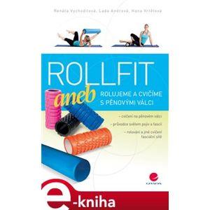 Rollfit aneb rolujeme a cvičíme s pěnovými válci - Renata Vychodilová, Lada Andrová, Hana Vrtělová e-kniha