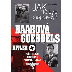 Baarová, Goebbels, Hitler. Jak to bylo doopravdy? - Vera Vogeler