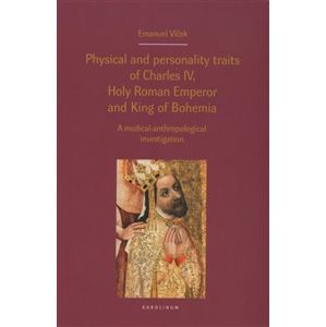 Physical and personality traits of Charles IV Holy Roman Emperor and King of Bohemia. A medical-anthropological investigation - Emanuel Vlček