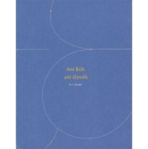 Ani Bůh ani člověk. Slova, obrazy a středověká úzkost z výtvarného umění - Hubert L. Kessler