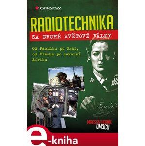 Radiotechnika za druhé světové války. Od Pacifiku po Ural, od Finska po severní Afriku - Miroslav Horník e-kniha