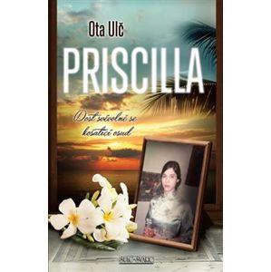 Priscilla. Dost svévolně se košatící osud - Ota Ulč