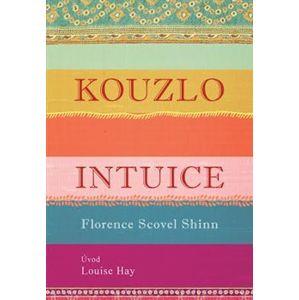 Kouzlo intuice - Florence Scovell Shinn