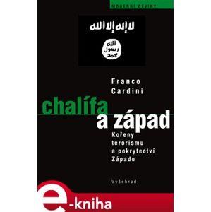 Chalífa a Západ. Kořeny terorismu a pokrytectví Západu - Franco Cardini e-kniha