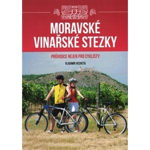 Moravské vinařské stezky. Průvodce nejen pro cyklisty - Vladimír Vecheta