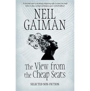 The View from the Cheap Seats, Selected Nonfiction - Neil Gaiman